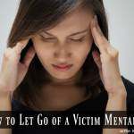 How to Let Go of a Victim Mentality