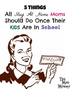 5 Things All Stay At Home Moms Should Do Once Their Kids Are In School