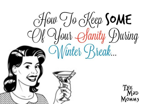 How To Keep Some Of Your Sanity During Winter Break…