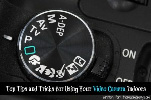 Top Tips and Tricks for Using Your Video Camera Indoors