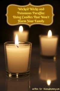 Wicked Wicks and Poisonous Paraffin: Using Candles That Won't Harm Your Family