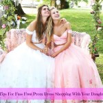 4 Tips For Fuss Free Prom Dress Shopping With Your Daughter