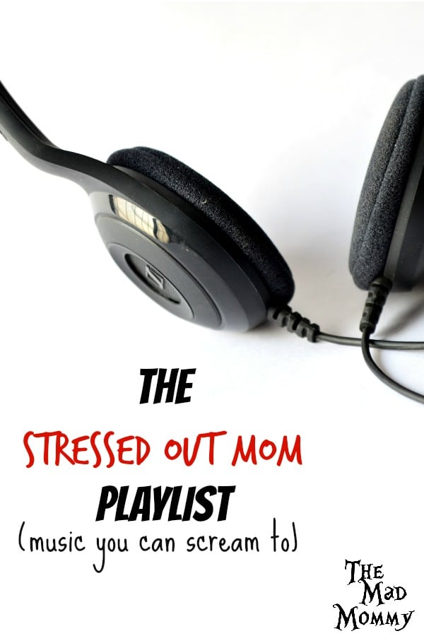 There are just some songs, you know. The songs that you turn up so loud, that you can barely hear yourself screaming the lyrics and for some reason, they just make you feel better. This is my stressed out mom playlist.