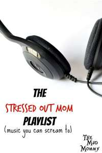 My Stressed Out Mom Playlist: Music You Can Scream To