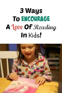 3 Ways To Encourage A Love Of Reading In Kids!