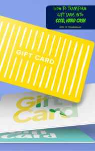 How to Transform Gift Cards into Cold, Hard Cash