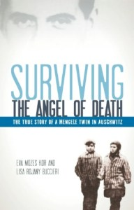 Surviving the Angel of Death by Eva Mozes Kor and Lisa Ronjay Buccieri