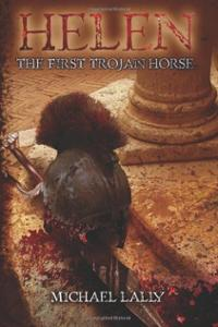 Helen, The First Trojan Horse by Michael Lally