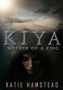 Kiya; Mother of a King by Katie Hamstead