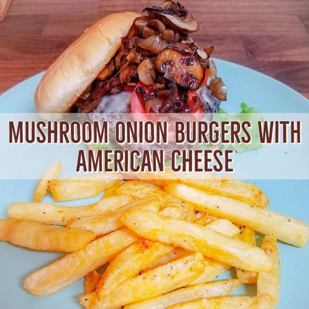 Mushroom Onion Burgers with American Cheese
