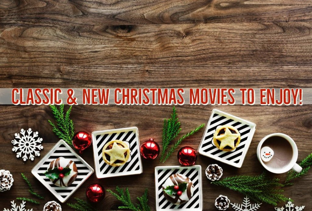 Classic & New Christmas Movies to Enjoy!