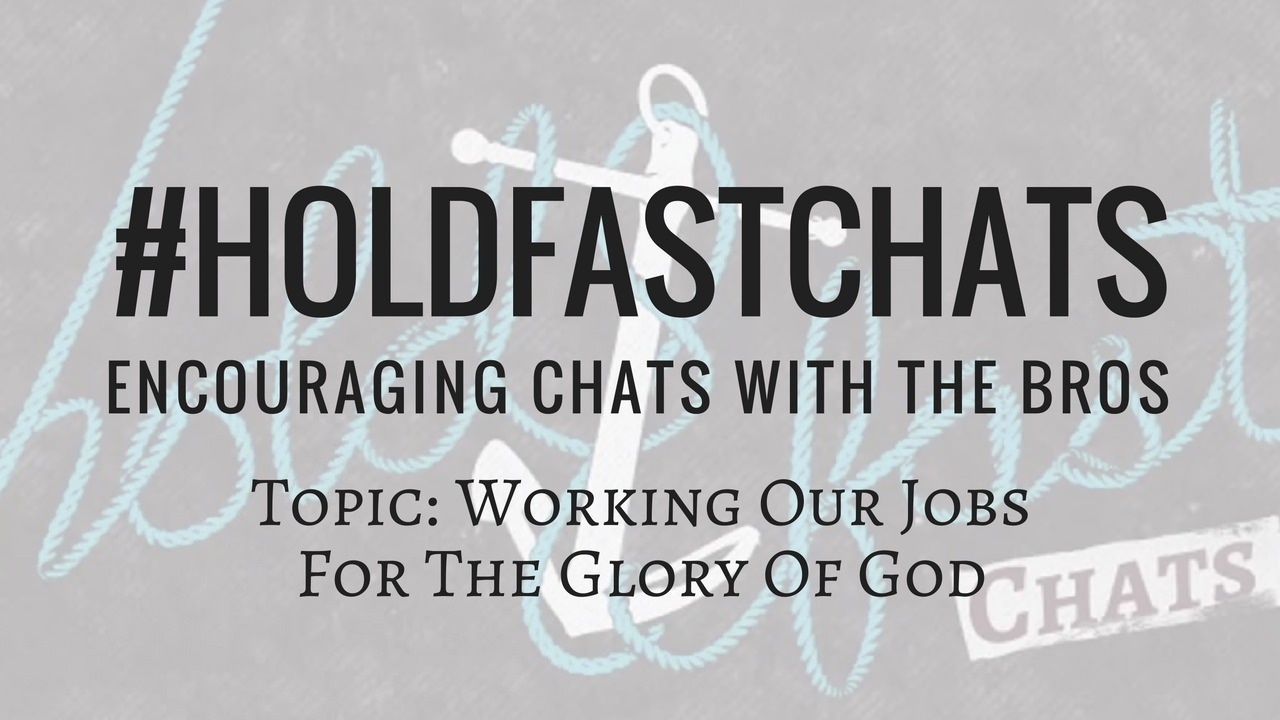Working Our Jobs For The Glory Of God Hold Fast Chats roundtable discussion image