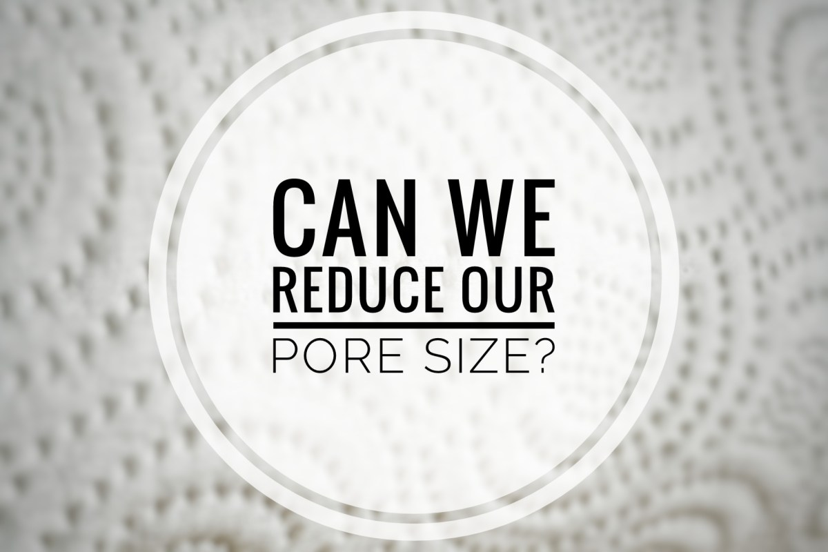 Can We Reduce Our Pore Size?