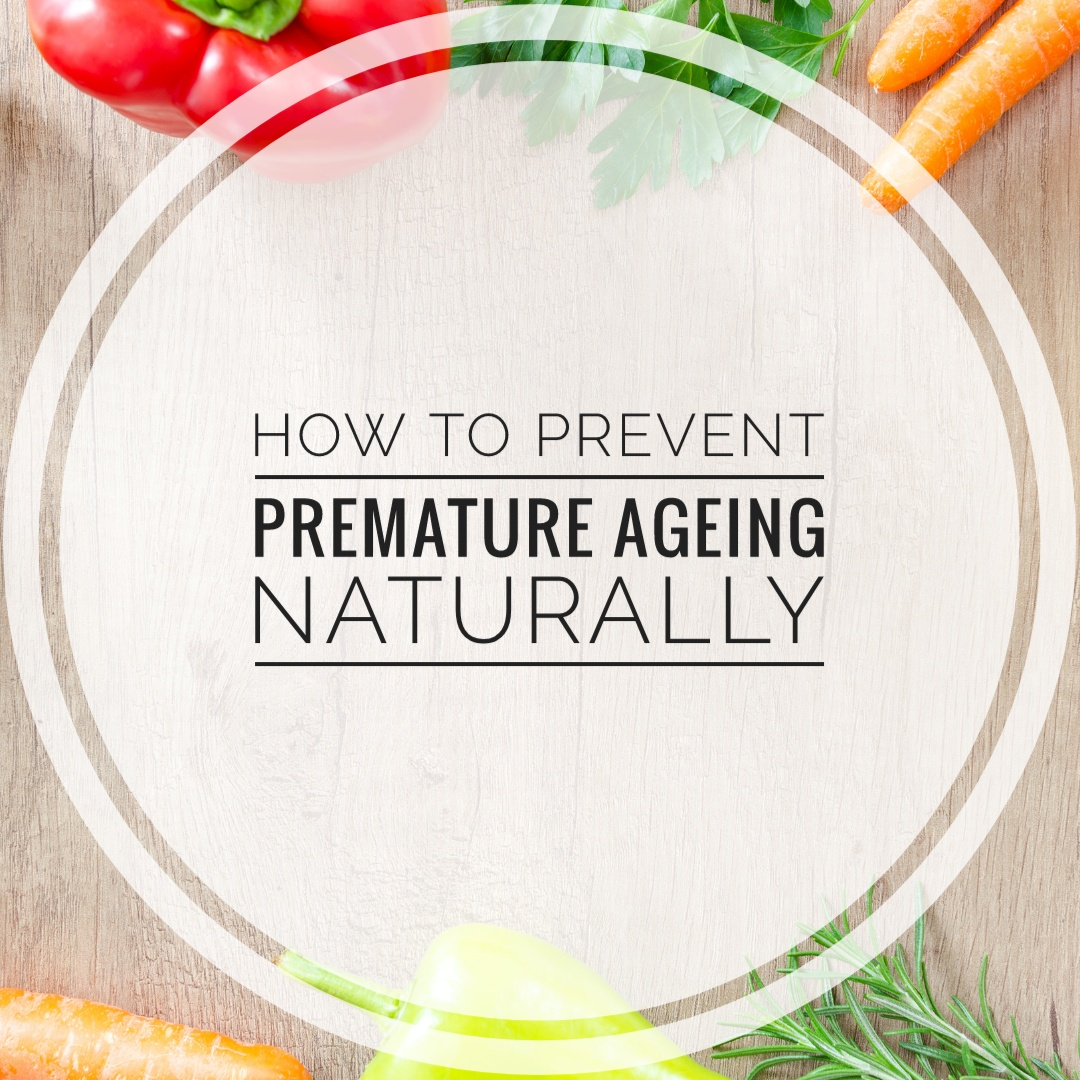 How to Prevent Premature Ageing Naturally