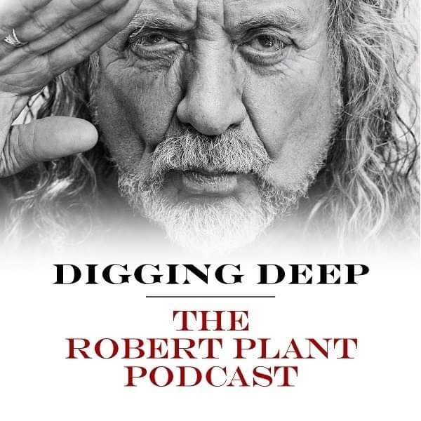 Robert Plant Diggin Deep. Första avsnittet ute nu.