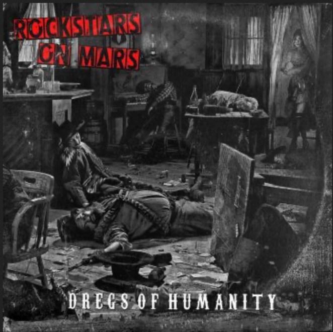 """Rockstars On Mars – """"Dregs Of Humanity"""""""
