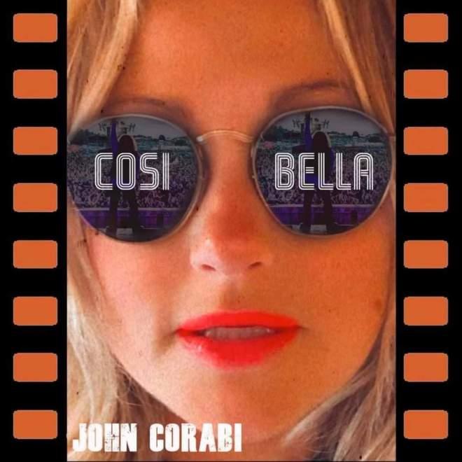 "JOHN CORABI RELEASES BRAND NEW SINGLE AND VIDEO ""COSI BELLA (SO BEAUTIFUL)"" TODAY!"