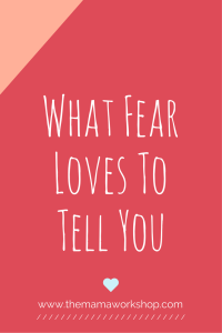What Fear Loves to Tell You
