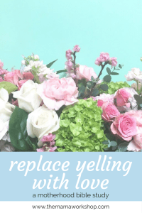 Replacing Yelling with Love  {& What It Teaches Kids}