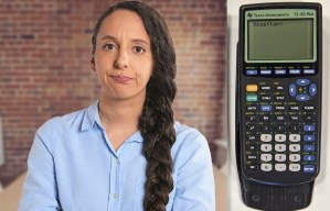 30-somethings still wondering when they'll put high school graphing calculator skills to use