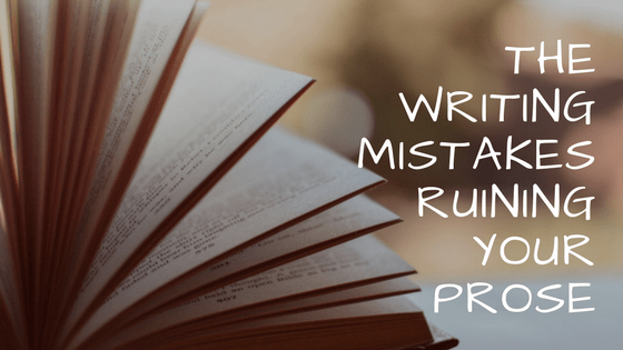 Writing mistakes ruining your prose
