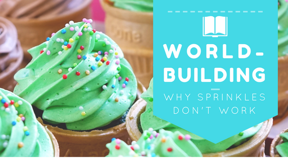 World-building: why sprinkles don't work-author toolbox