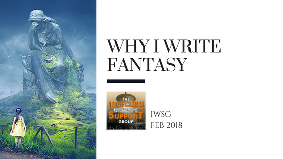Why I Write Fantasy-IWSG