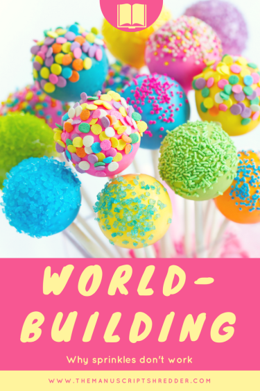 World-building:Why sprinkles don't work-www.themanuscriptshredder.com
