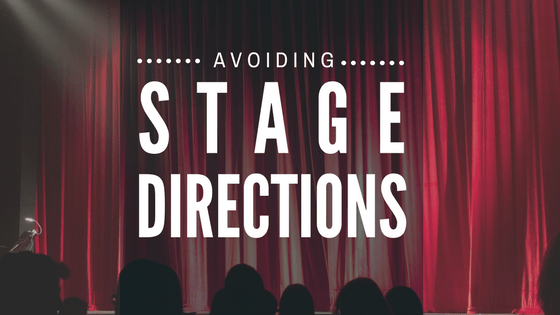 Avoiding stage directions in writing-www.themanuscriptshredder.com