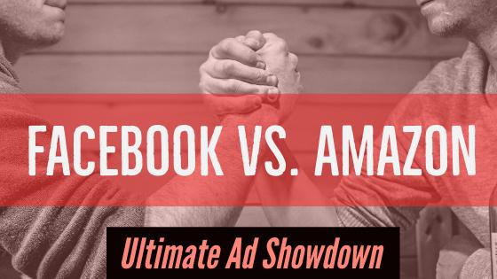 Amazon Ad vs. Facebook Ad: A real life comparison