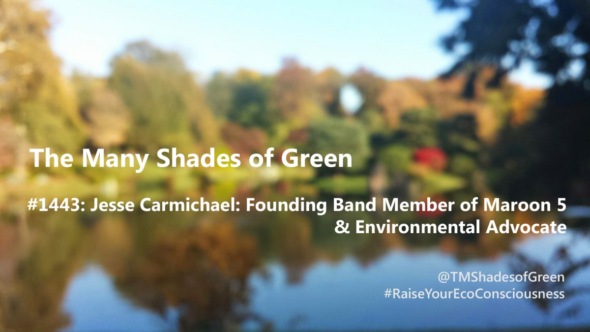 #1443: Jesse Carmichael: Founding Band Member of Maroon 5 & Environmental Advocate
