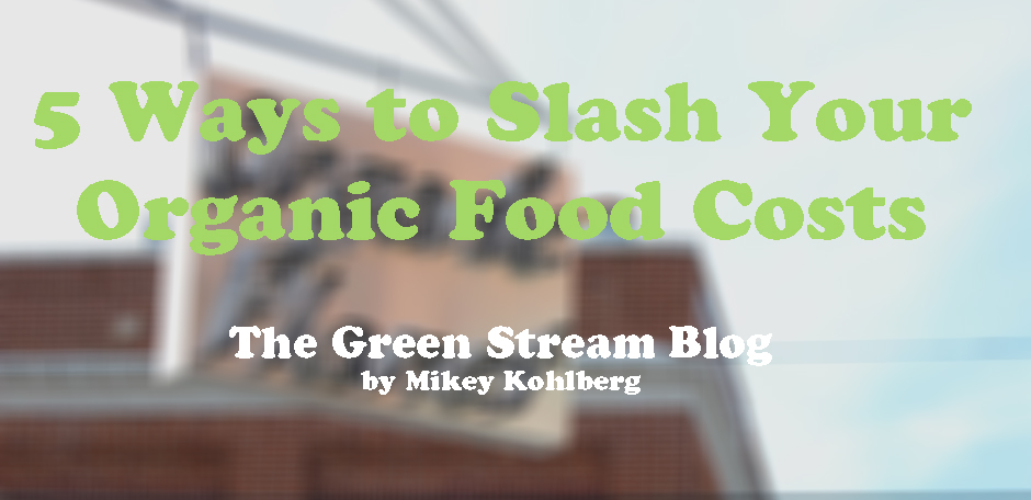 5 Ways to Slash Your Organic Food Costs