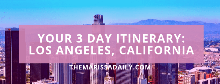Exploring Los Angeles: 3 Day Itinerary (2019)