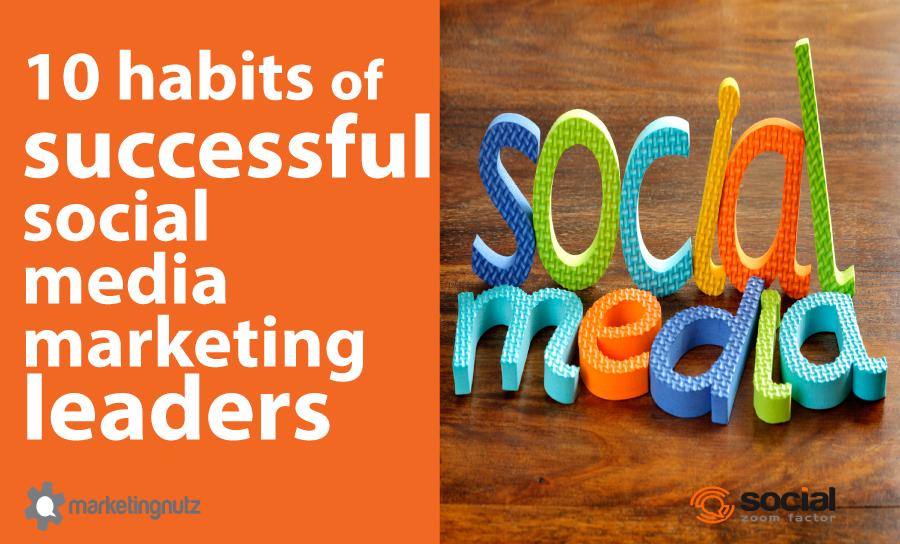 habits successful social media marketing leaders
