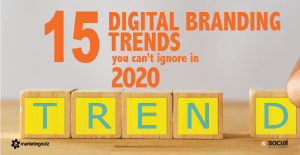 15 Top Digital Marketing and Branding Trends You Can't Ignore in 2020