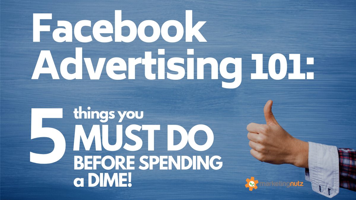 Facebook Advertising: Do These 5 Things Before Spending a Dime