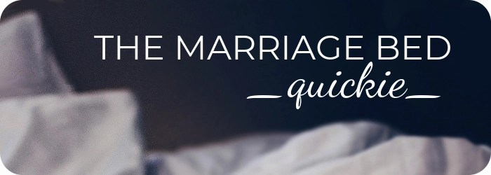 Newsletter - The Marriage Bed Quickie