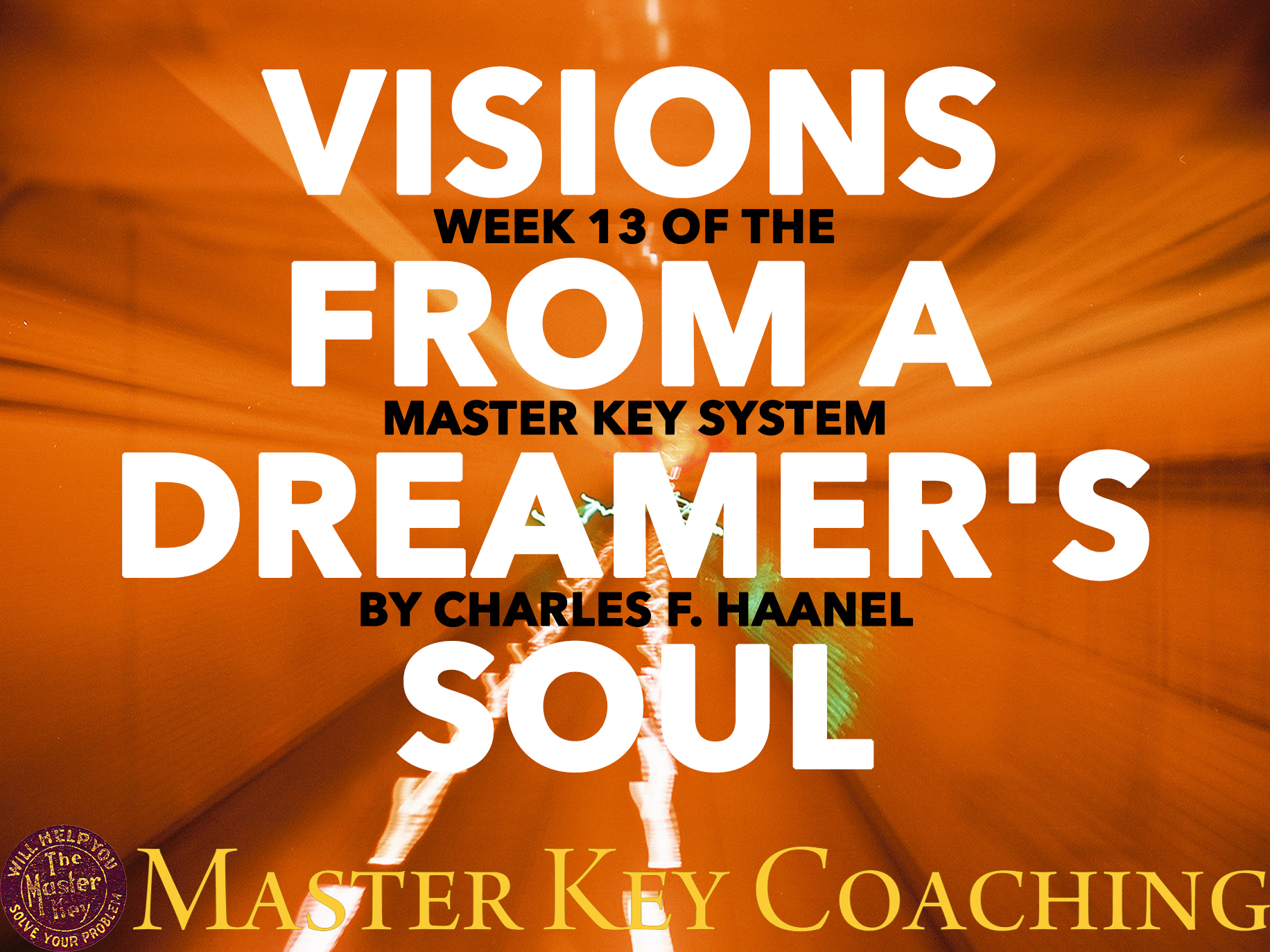 Visions from a Dreamer's Soul: Week 13 of The Master Key System by Charles F. Haanel