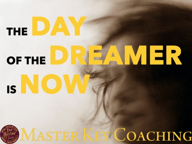 The Day of the Dreamer Is Now!