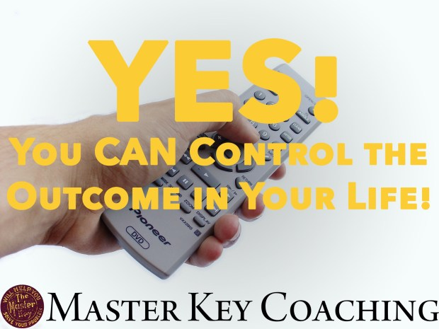 You CAN Control the Outcomes in Your Life!