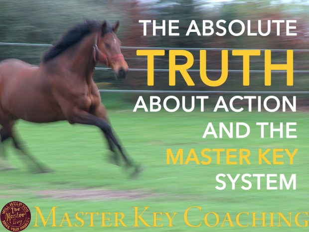 The Absolute Truth About Action and The Master Key System