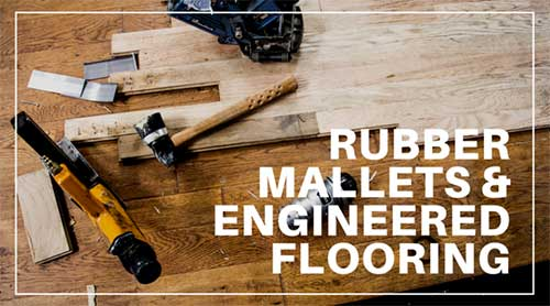 Rubber Mallets and Engineered Flooring