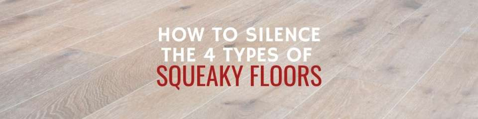 How to Silence the 4 Types of Squeaky Floors