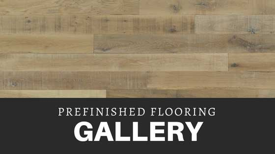 A gallery of all of our prefinished flooring