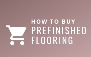 How To Buy Prefinished Flooring