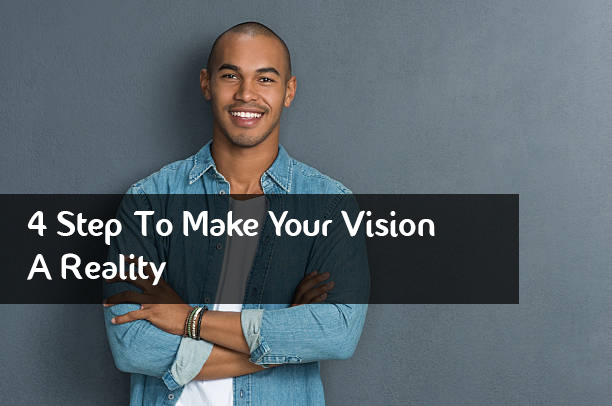 4 Step To Make Your Vision A Reality