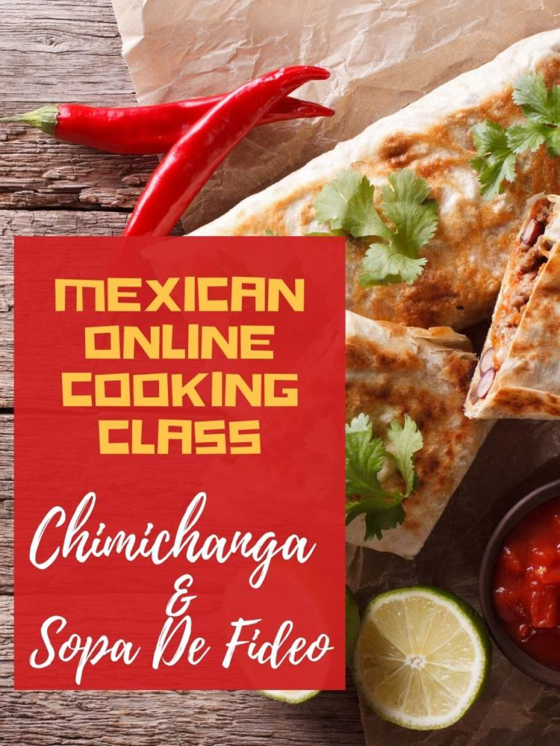 Mexican Online Cooking Class: Chimichanga And Sopa De Fideo