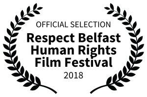 OFFICIAL SELECTION Respect Belfast Human Rights Film Festival 2018