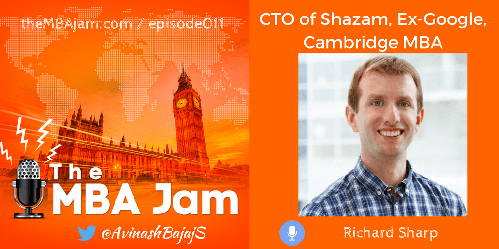 Episode #011 : Richard Sharp | Cambridge MBA | CTO of Shazam | Ex-Google, Intel, Citrix, AT&T, Yieldify | Part 2