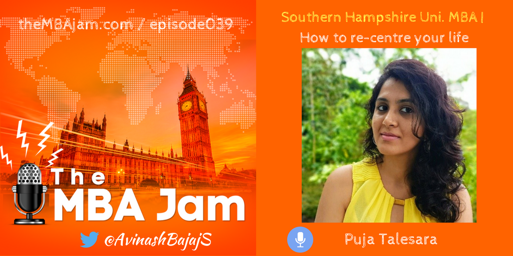 How to re-centre your life: Puja Talesara – Organisational Development Consultant, Podcaster and Leadership Coach; Institute Of Technology And Management, Southern Hampshire University MBA; Ep #39